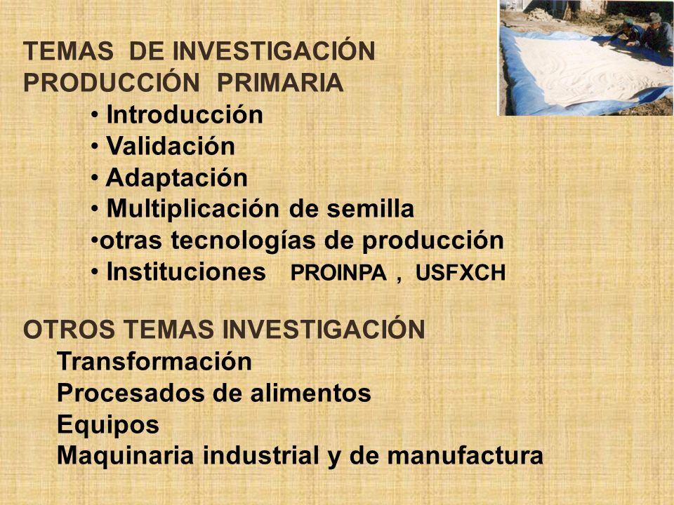 TEMAS DE INVESTIGACIÓN PRODUCCIÓN PRIMARIA Introducción Validación Adaptación Multiplicación de semilla otras tecnologías de producción Instituciones