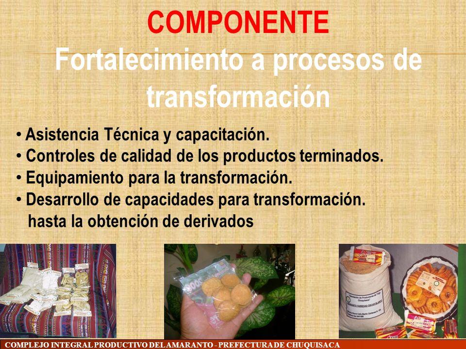 COMPLEJO INTEGRAL PRODUCTIVO DEL AMARANTO - PREFECTURA DE CHUQUISACA COMPONENTE Fortalecimiento a procesos de transformación Asistencia Técnica y capa