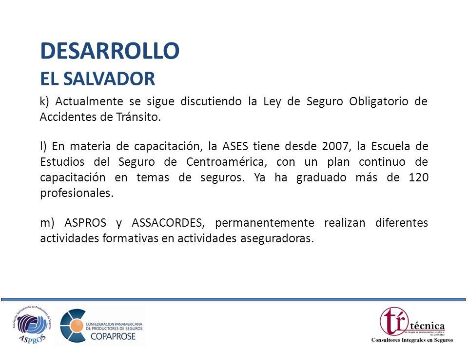 k) Actualmente se sigue discutiendo la Ley de Seguro Obligatorio de Accidentes de Tránsito. l) En materia de capacitación, la ASES tiene desde 2007, l