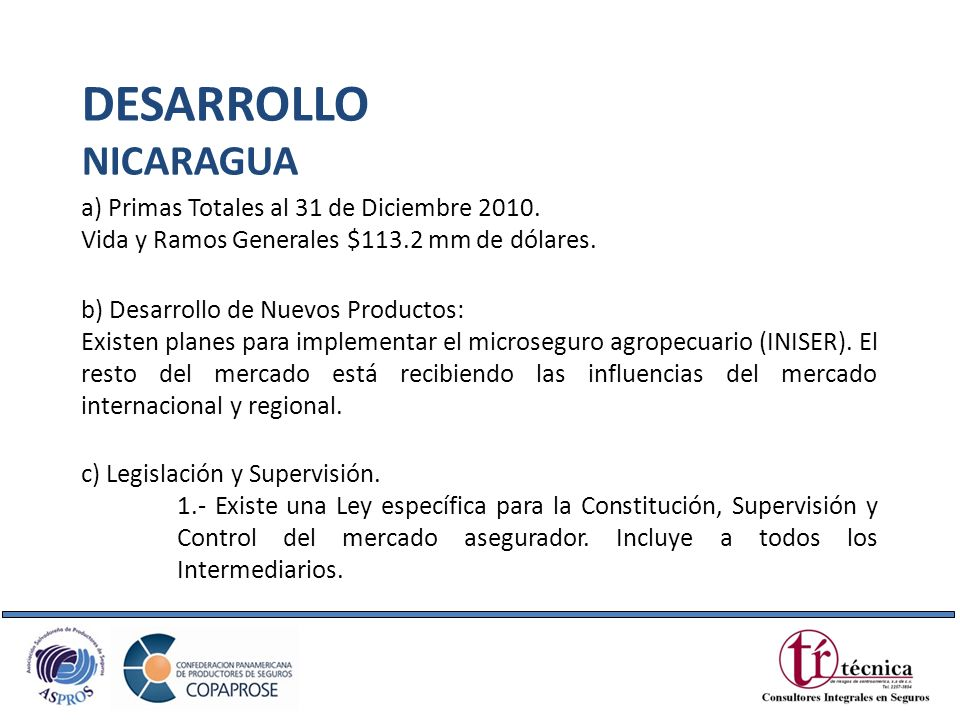 a) Primas Totales al 31 de Diciembre 2010. Vida y Ramos Generales $113.2 mm de dólares. DESARROLLO NICARAGUA b) Desarrollo de Nuevos Productos: Existe