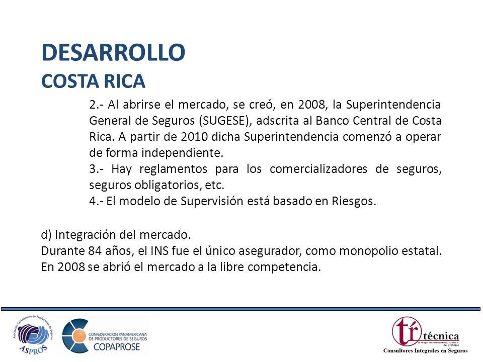 2.- Al abrirse el mercado, se creó, en 2008, la Superintendencia General de Seguros (SUGESE), adscrita al Banco Central de Costa Rica. A partir de 201