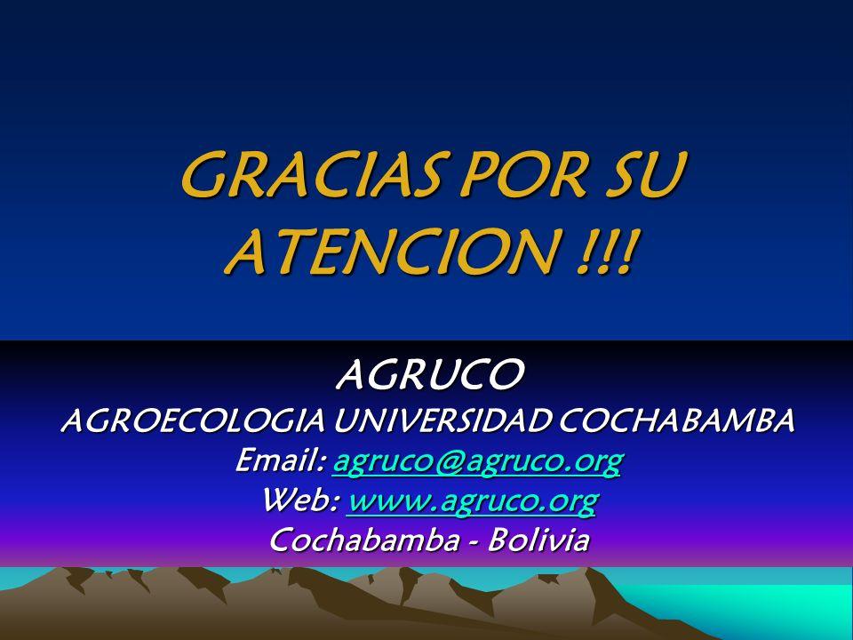 GRACIAS POR SU ATENCION !!! AGRUCO AGROECOLOGIA UNIVERSIDAD COCHABAMBA Email: agruco@agruco.org agruco@agruco.orgagruco@agruco.org Web: www.agruco.org