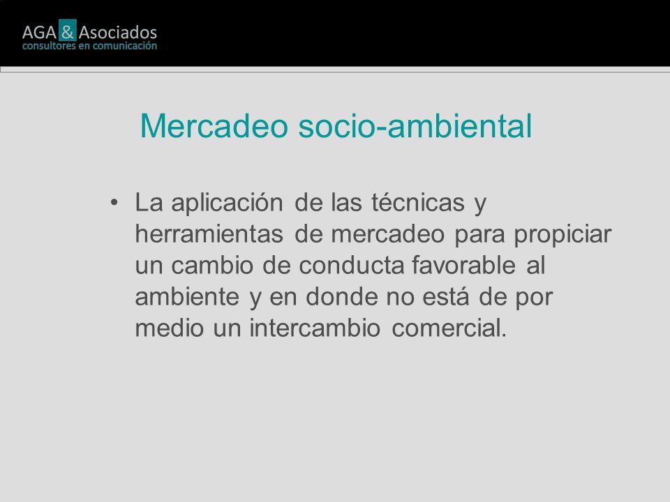 Mercadeo socio-ambiental La aplicación de las técnicas y herramientas de mercadeo para propiciar un cambio de conducta favorable al ambiente y en donde no está de por medio un intercambio comercial.