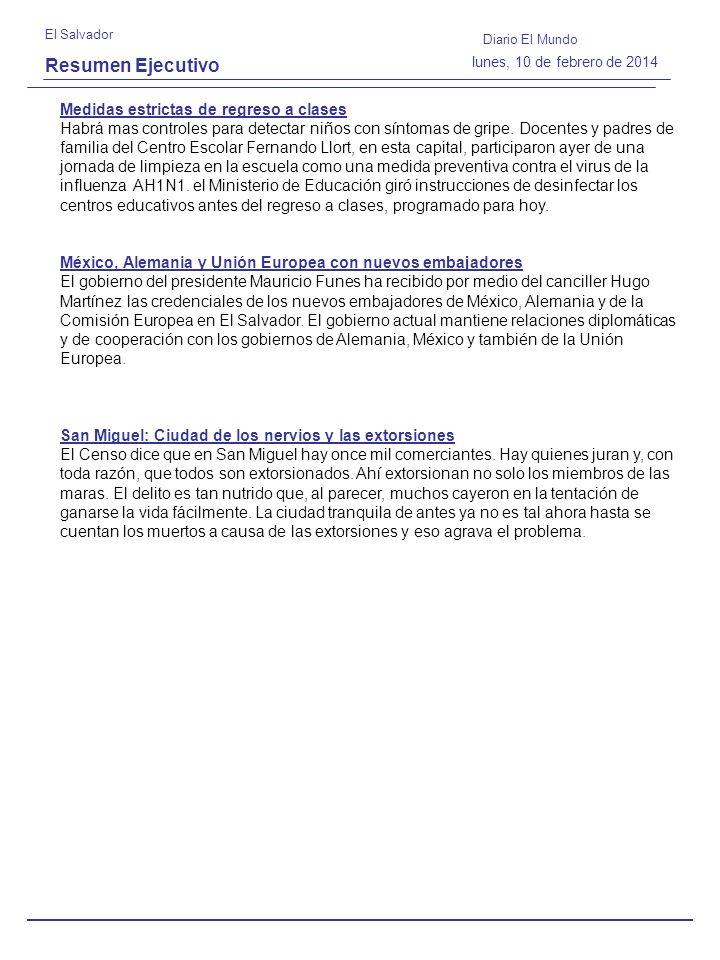 Resumen Ejecutivo El Salvador Diario El Mundo lunes, 10 de febrero de 2014 Medidas estrictas de regreso a clases Habrá mas controles para detectar niños con síntomas de gripe.