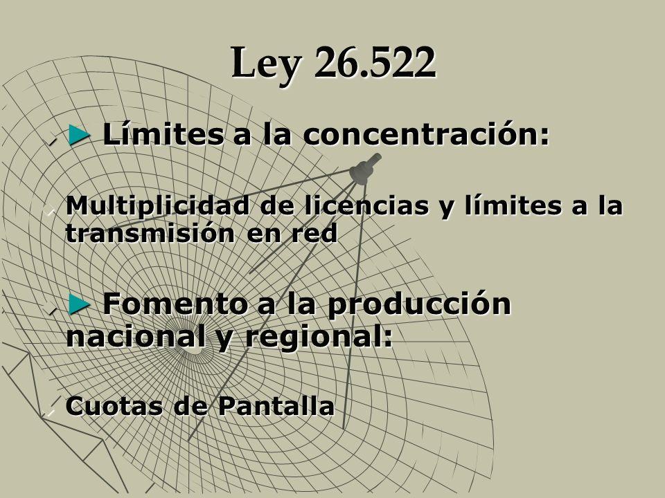 Ley 26.522 Límites a la concentración: Límites a la concentración: Multiplicidad de licencias y límites a la transmisión en red Multiplicidad de licen