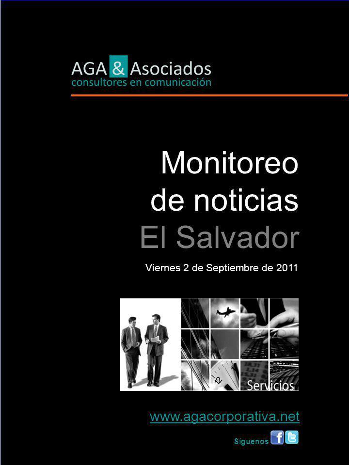 L Monitoreo de noticias El Salvador Viernes 2 de Septiembre de 2011 www.agacorporativa.net Síguenos