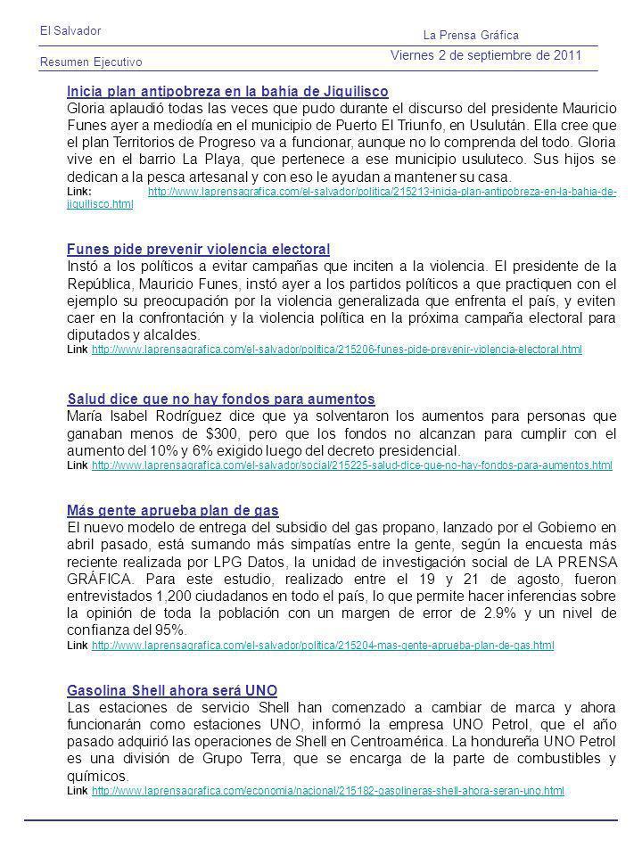 Resumen Ejecutivo El Salvador La Prensa Gráfica Viernes 2 de septiembre de 2011 Inicia plan antipobreza en la bahía de Jiquilisco Gloria aplaudió todas las veces que pudo durante el discurso del presidente Mauricio Funes ayer a mediodía en el municipio de Puerto El Triunfo, en Usulután.