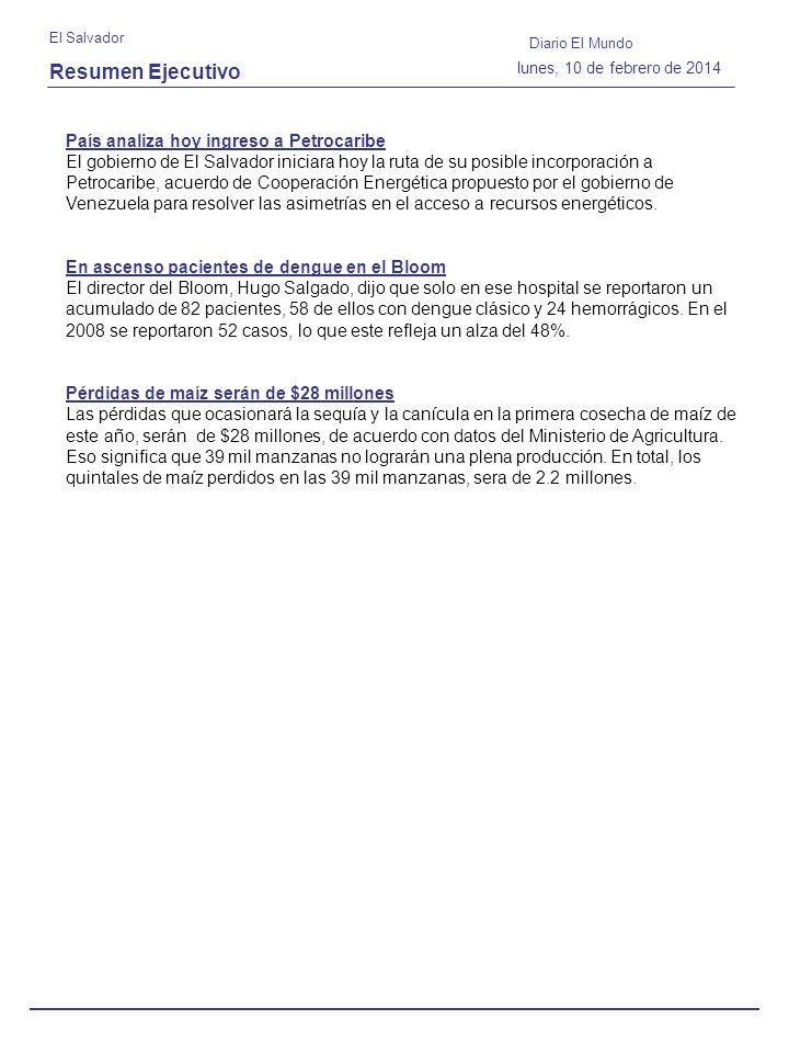 Resumen Ejecutivo El Salvador Diario El Mundo lunes, 10 de febrero de 2014 País analiza hoy ingreso a Petrocaribe El gobierno de El Salvador iniciara