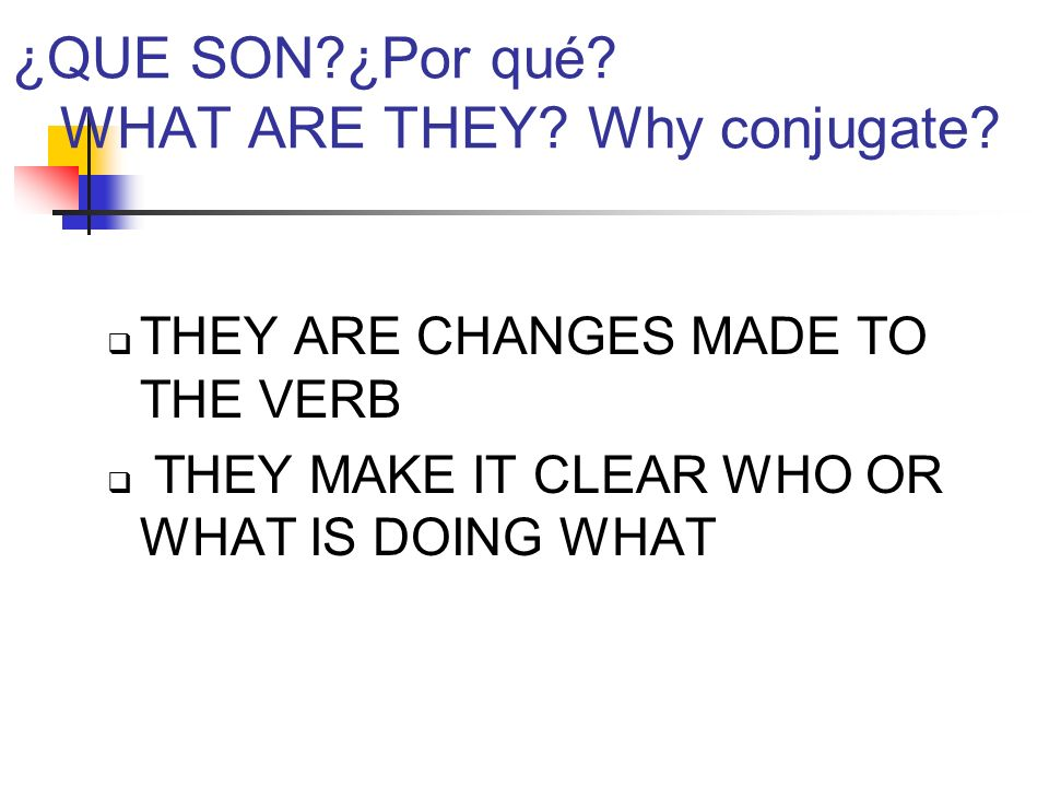 ¿QUE SON ¿Por qué. WHAT ARE THEY. Why conjugate.