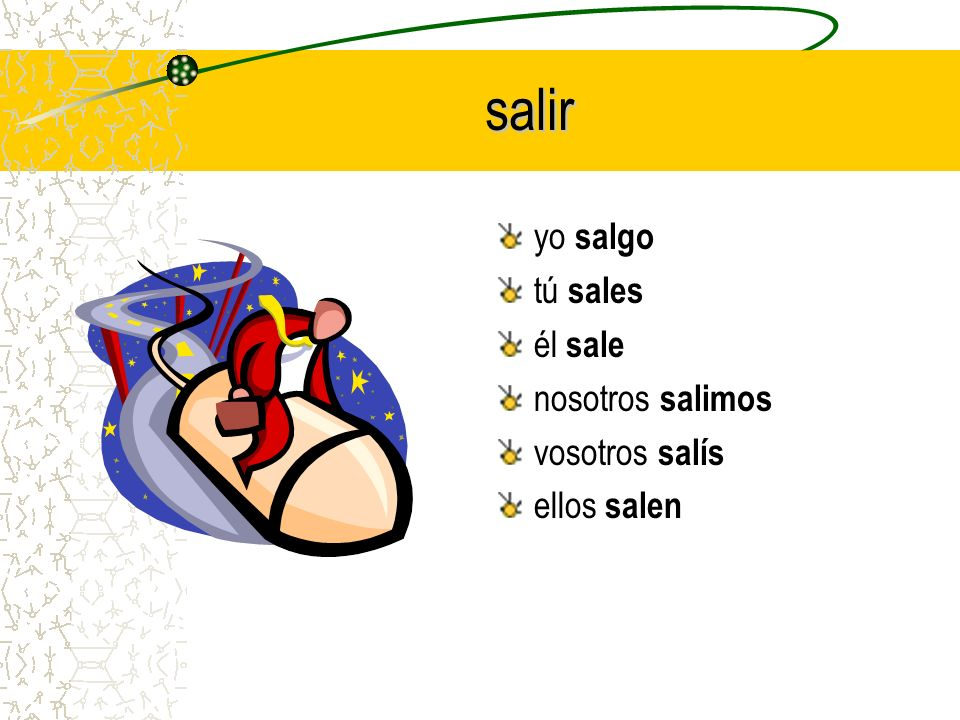 One more for the road… > salir yo ______ tú ______ él ______ nosotros ______ vosotros________ ellos ______