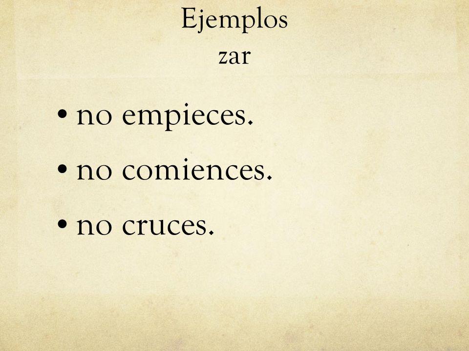 Ejemplos zar no empieces. no comiences. no cruces.