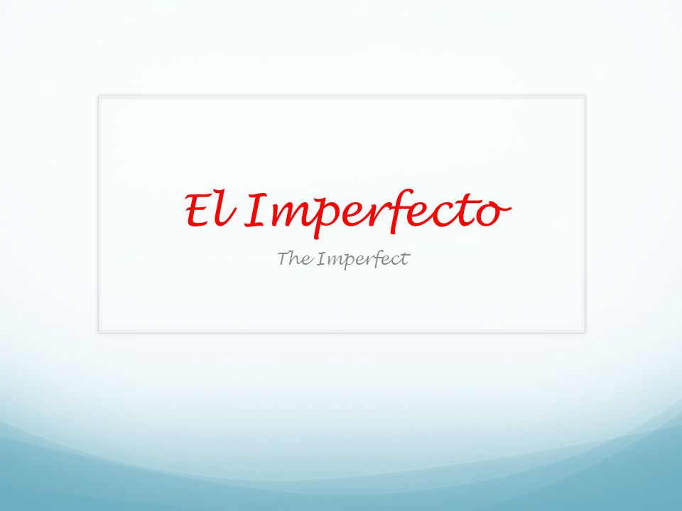 El Imperfecto The Imperfect