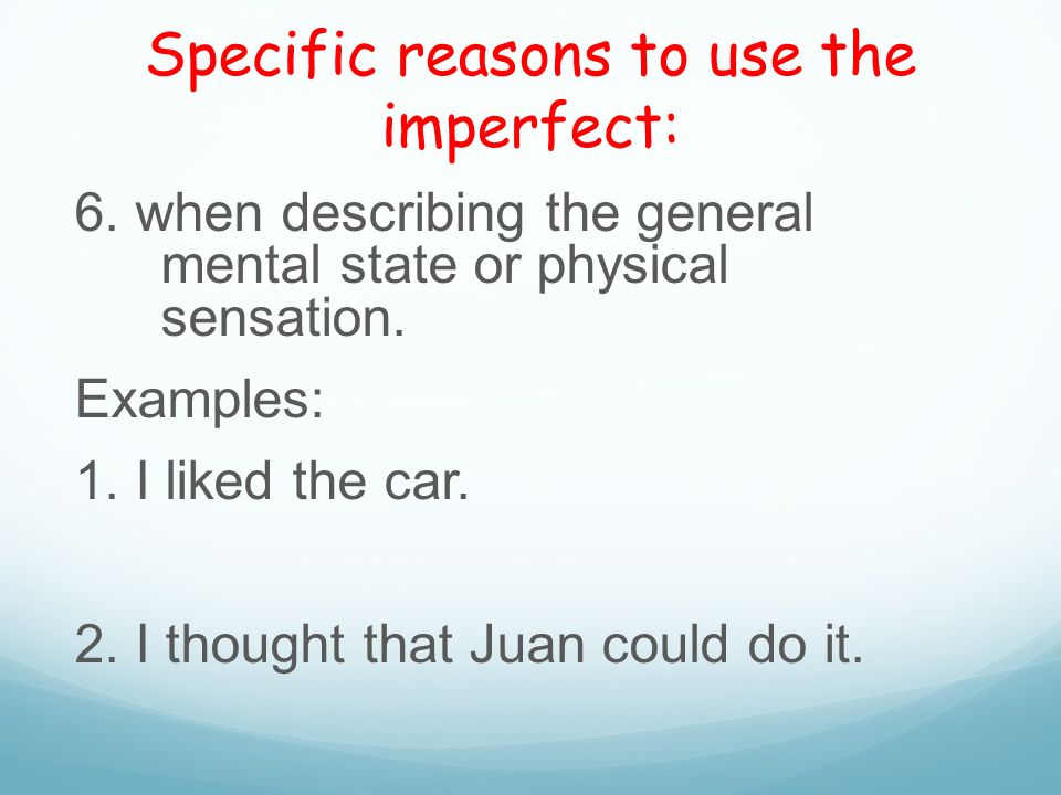 Specific reasons to use the imperfect: 6.