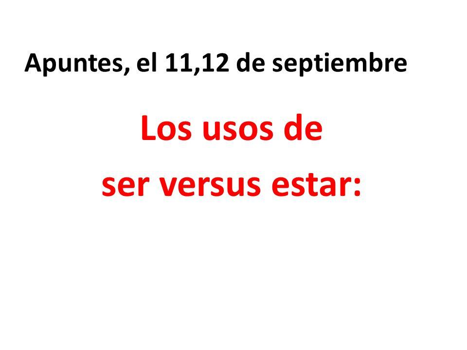 Apuntes, el 11,12 de septiembre Los usos de ser versus estar:
