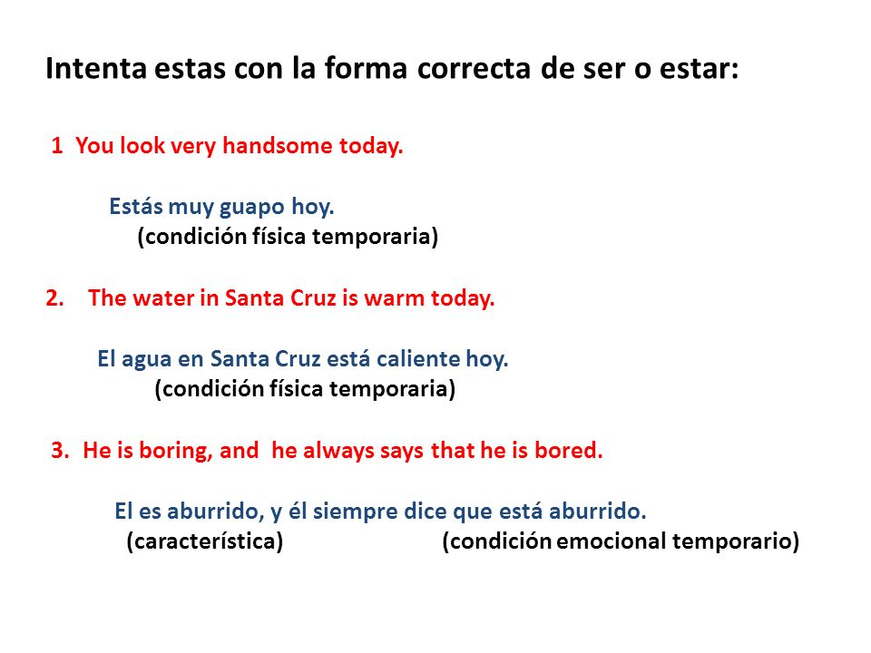 Intenta estas con la forma correcta de ser o estar: 1 You look very handsome today.
