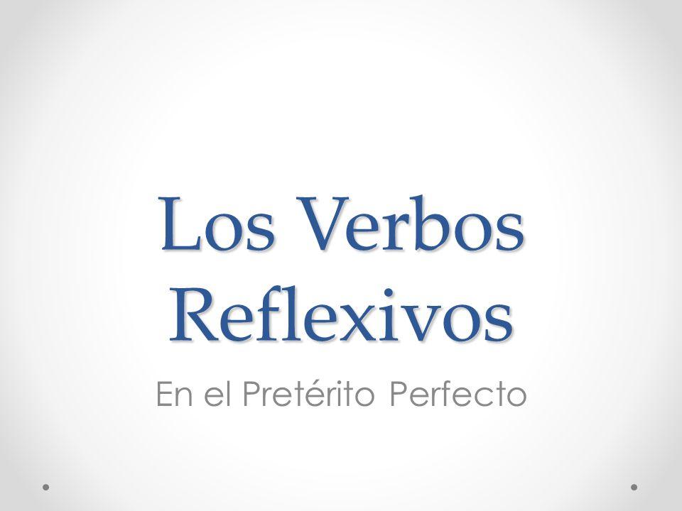 Los Verbos Reflexivos En el Pretérito Perfecto