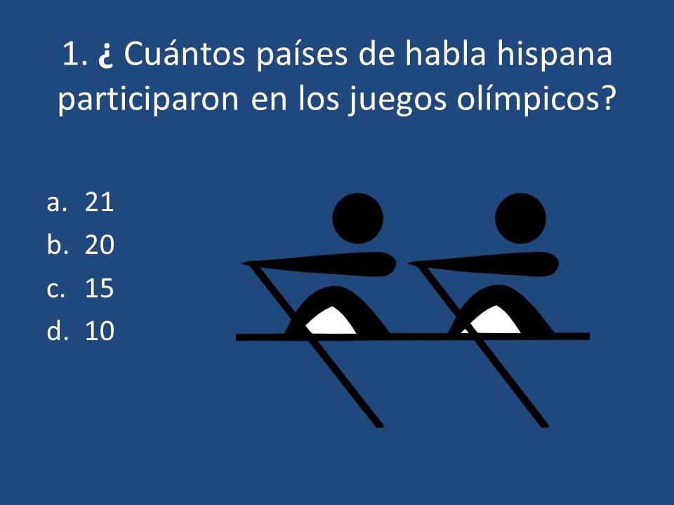 1. ¿ Cuántos países de habla hispana participaron en los juegos olímpicos? a. 21