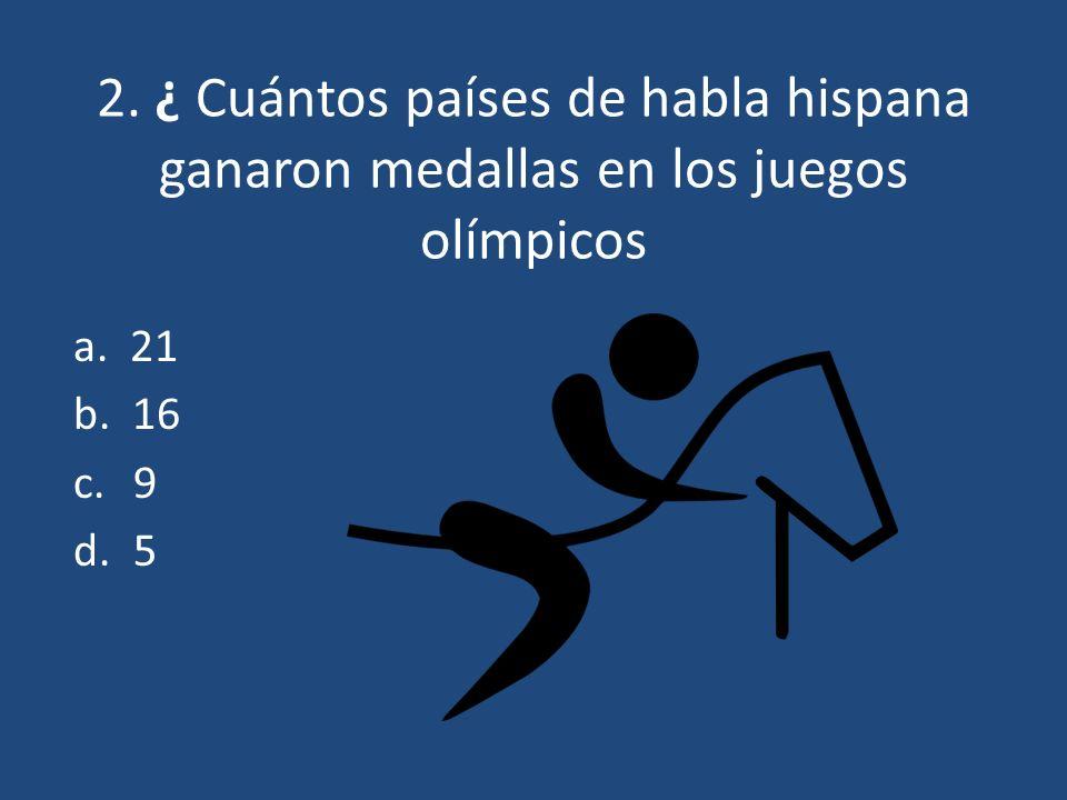 2. ¿ Cuántos países de habla hispana ganaron medallas en los juegos olímpicos c. 9