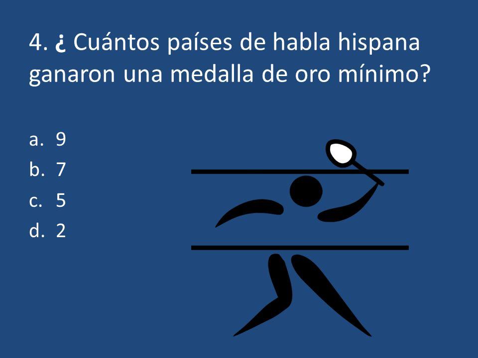 4. ¿ Cuántos países de habla hispana ganaron una medalla de oro mínimo? b. 7