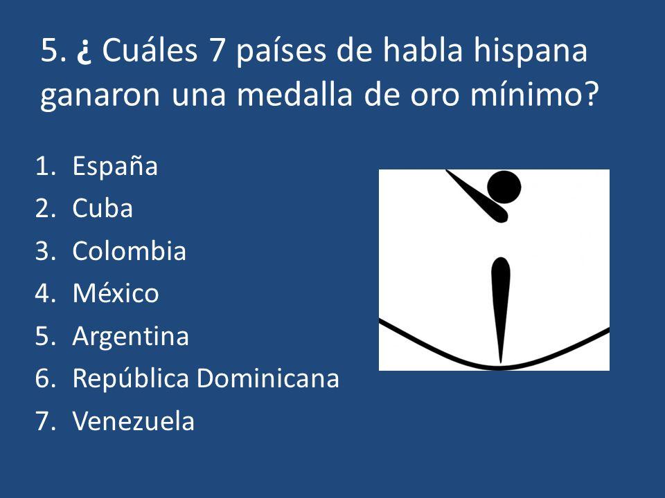6. ¿ Cuál país de habla hispana ganó más medallas de oro? a.España b.Argentina c.Cuba d.México