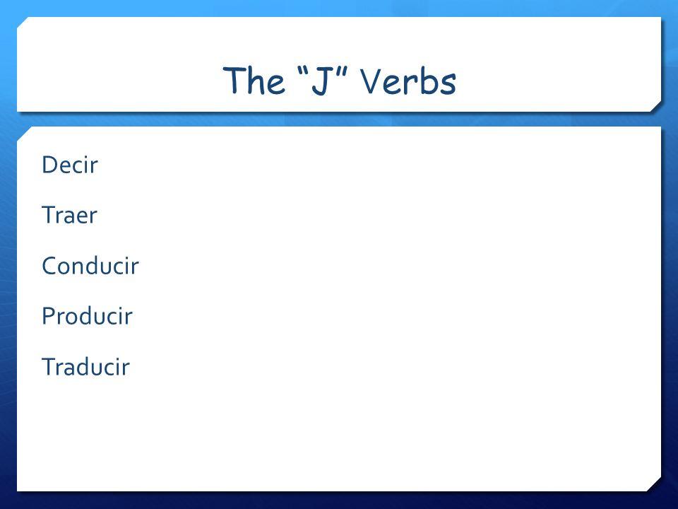 The J V erbs Decir Traer Conducir Producir Traducir