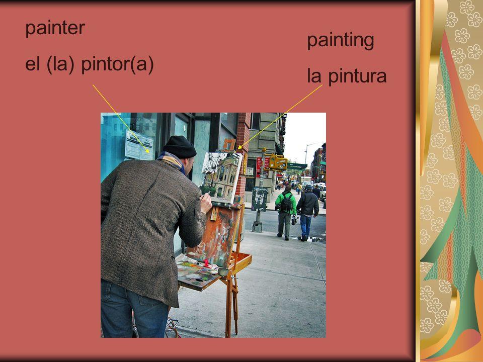 painter el (la) pintor(a) painting la pintura