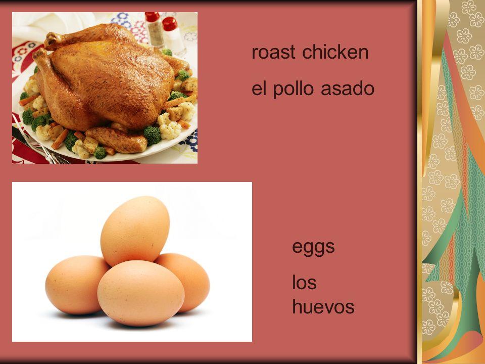 roast chicken el pollo asado eggs los huevos