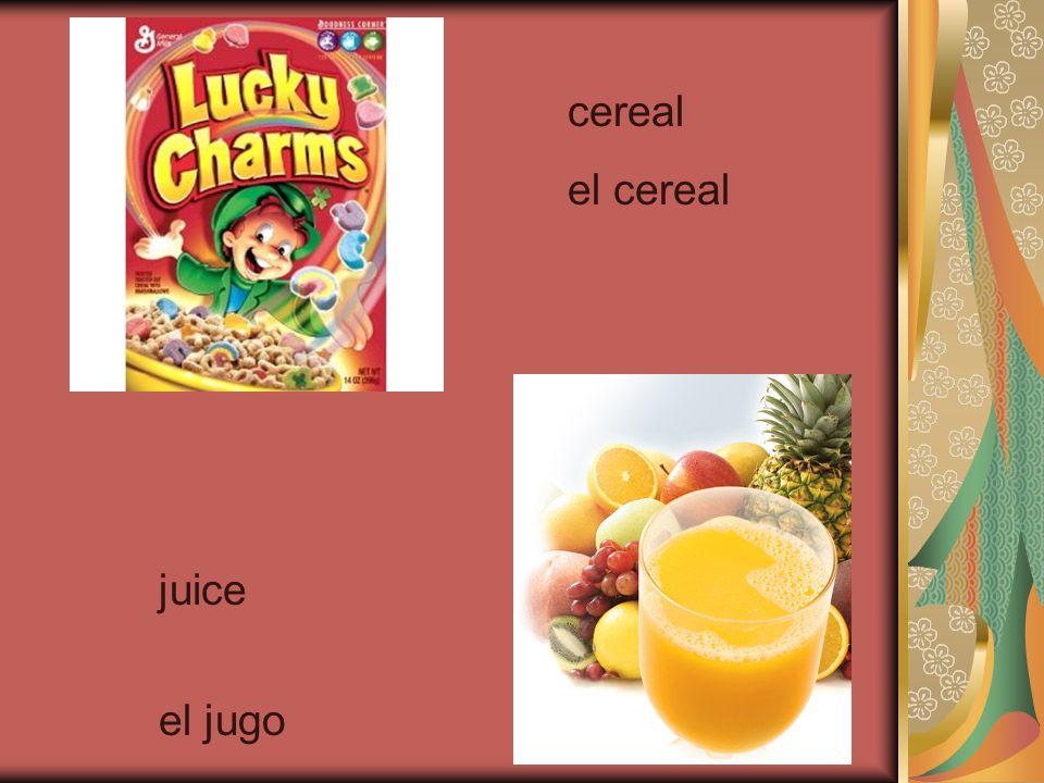 cereal el cereal juice el jugo