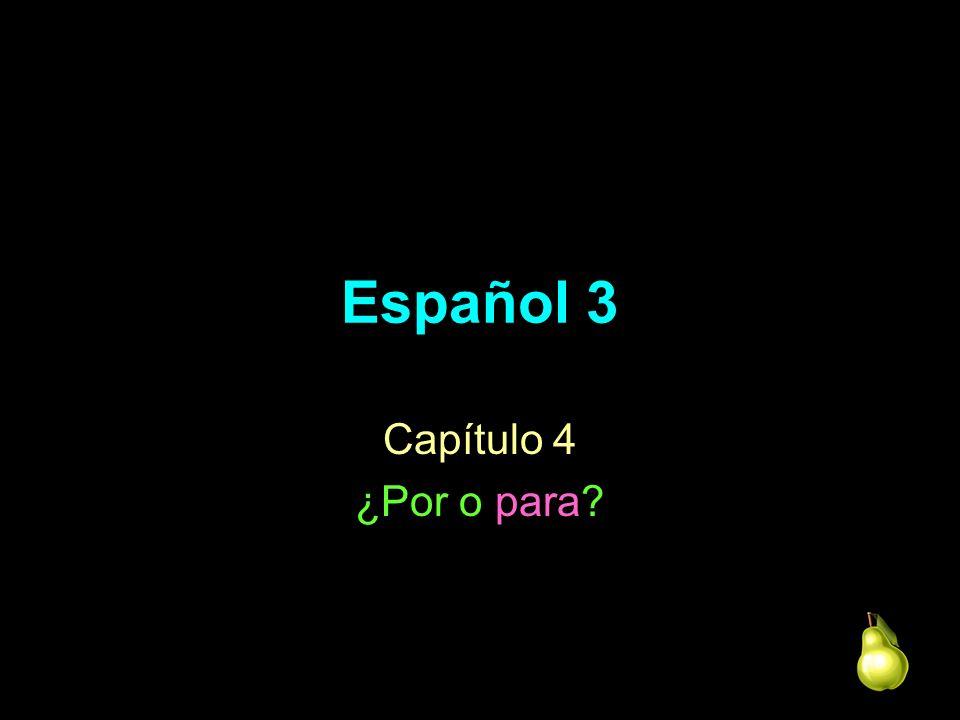 Español 3 Capítulo 4 ¿Por o para?