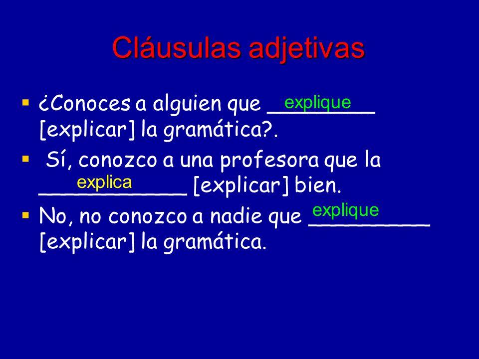 Cláusulas adjetivas ¿Conoces a alguien que ________ [explicar] la gramática?.