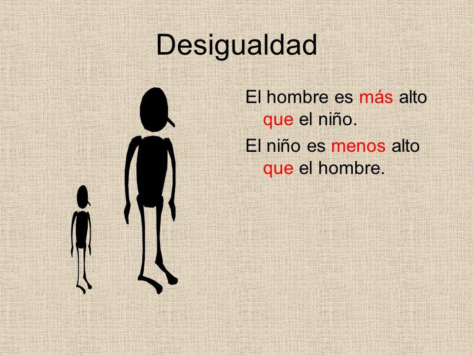 Desigualdad El hombre es más alto que el niño. El niño es menos alto que el hombre.