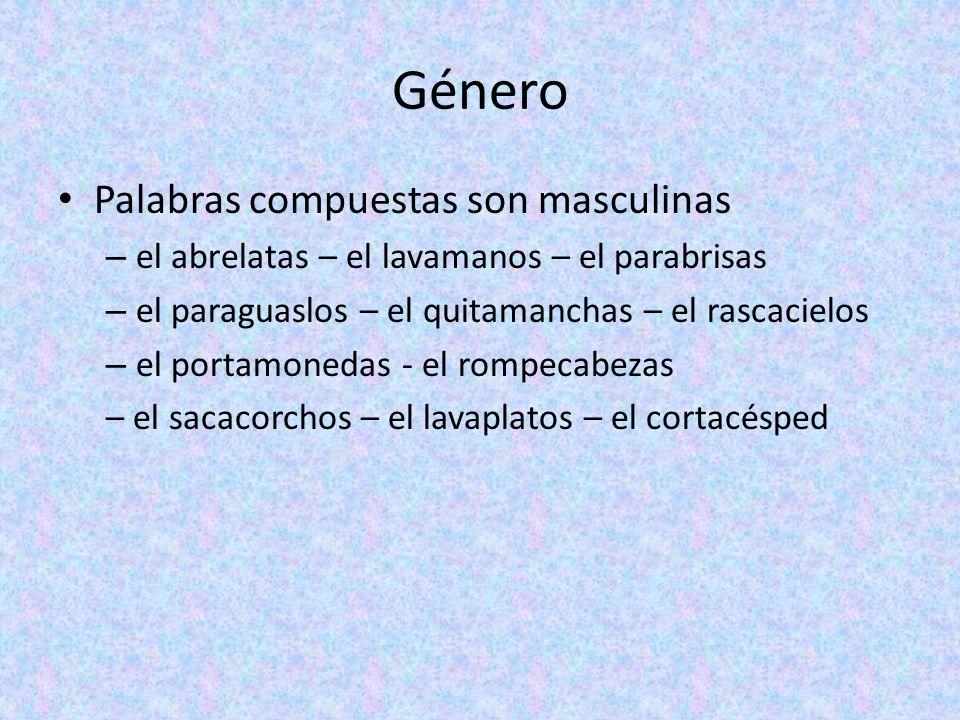 Género Palabras compuestas son masculinas – el abrelatas – el lavamanos – el parabrisas – el paraguaslos – el quitamanchas – el rascacielos – el porta