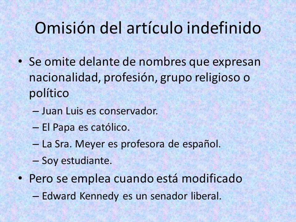 Omisión del artículo indefinido Se omite delante de nombres que expresan nacionalidad, profesión, grupo religioso o político – Juan Luis es conservado