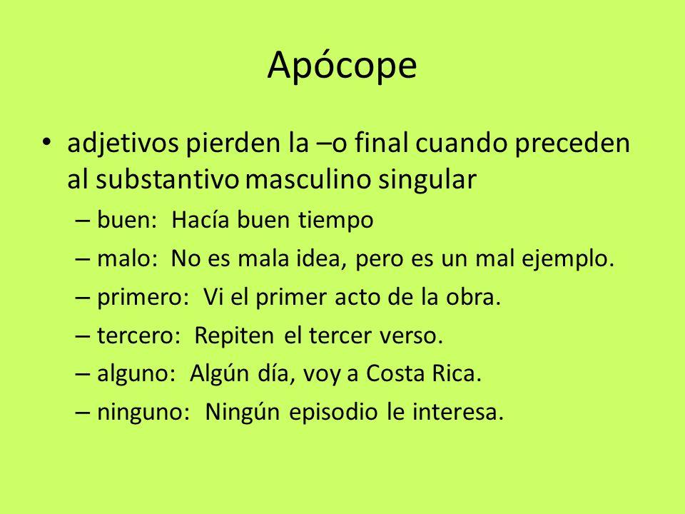Apócope adjetivos pierden la –o final cuando preceden al substantivo masculino singular – buen: Hacía buen tiempo – malo: No es mala idea, pero es un