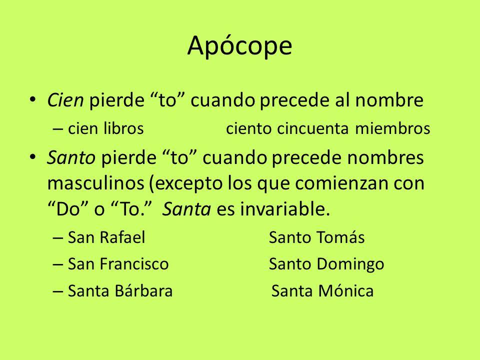 Apócope Cien pierde to cuando precede al nombre – cien libros ciento cincuenta miembros Santo pierde to cuando precede nombres masculinos (excepto los