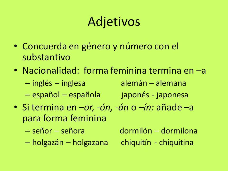 Adjetivos Concuerda en género y número con el substantivo Nacionalidad: forma feminina termina en –a – inglés – inglesa alemán – alemana – español – e