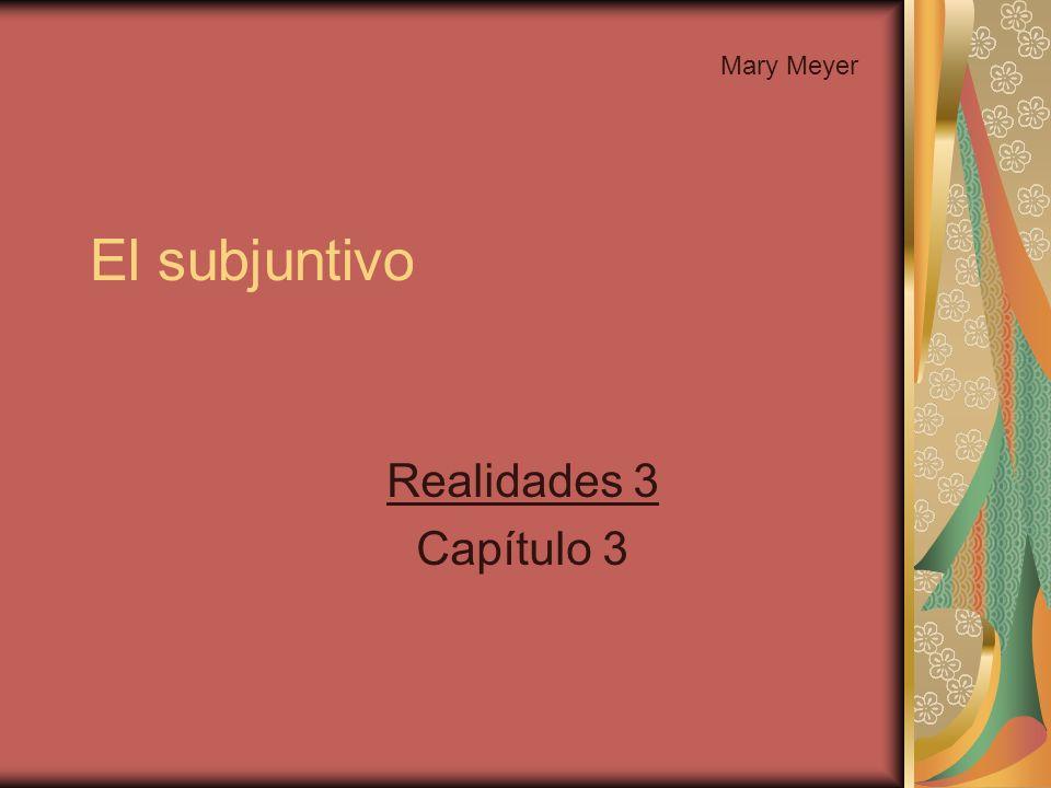 El subjuntivo Realidades 3 Capítulo 3 Mary Meyer