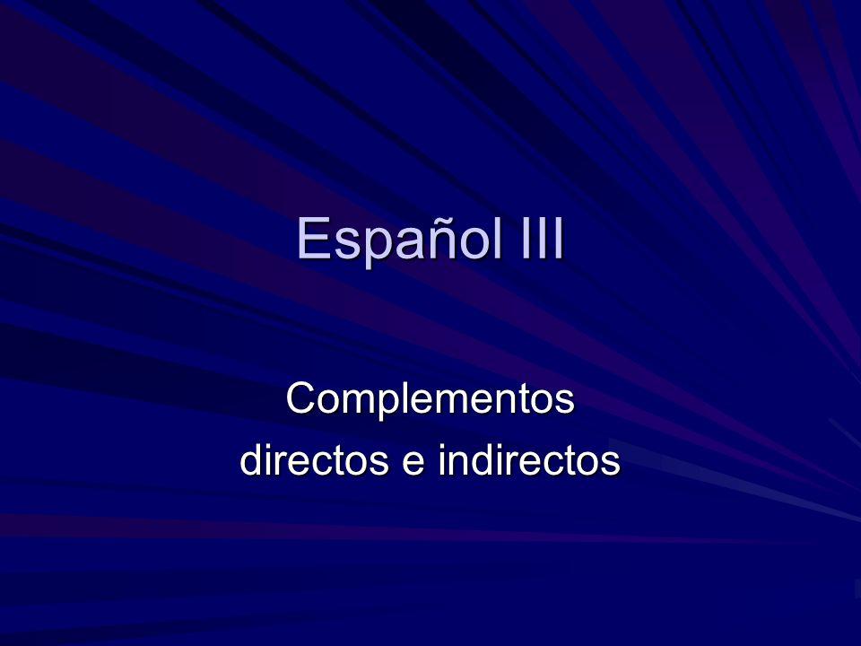 Español III Complementos directos e indirectos