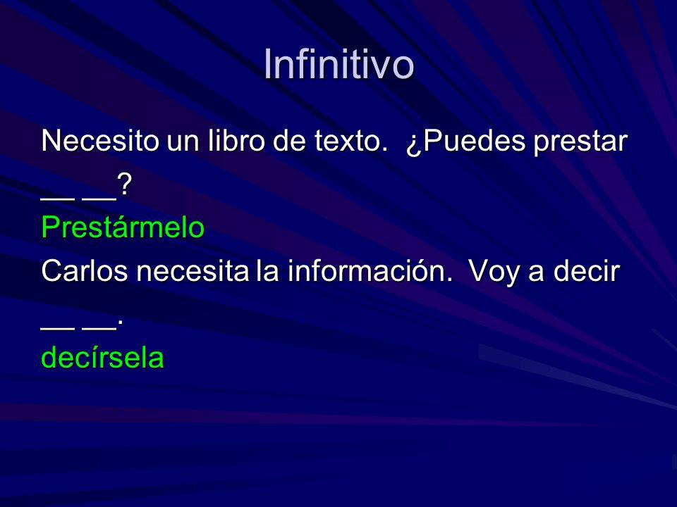 Infinitivo Necesito un libro de texto. ¿Puedes prestar __ __.
