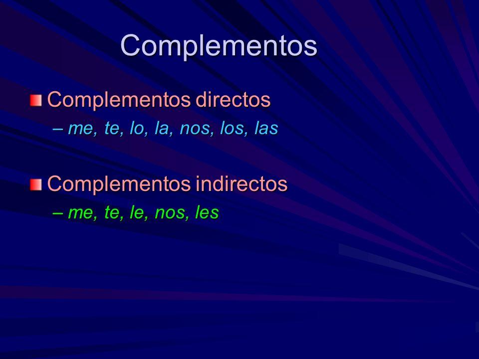 Complementos Complementos directos –me, te, lo, la, nos, los, las Complementos indirectos –me, te, le, nos, les