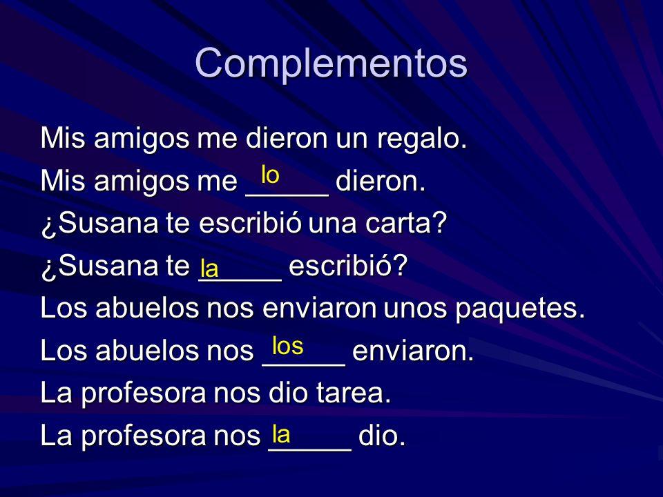Complementos dobles When the indirect object pronoun le or les comes before the direct object pronoun lo, la, los or las, change the le or les to se.