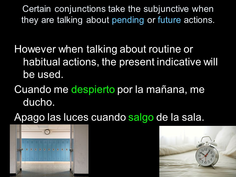 Certain conjunctions take the subjunctive when they are talking about pending or future actions.