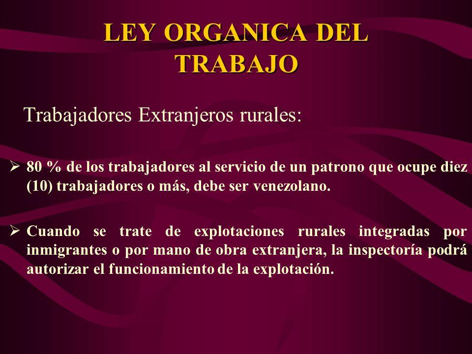 Trabajadores Extranjeros rurales: 80 % de los trabajadores al servicio de un patrono que ocupe diez (10) trabajadores o más, debe ser venezolano. Cuan