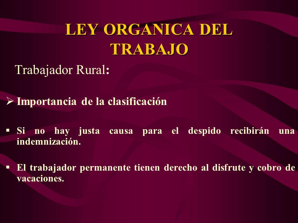 Trabajador Rural: Importancia de la clasificación Si no hay justa causa para el despido recibirán una indemnización. El trabajador permanente tienen d