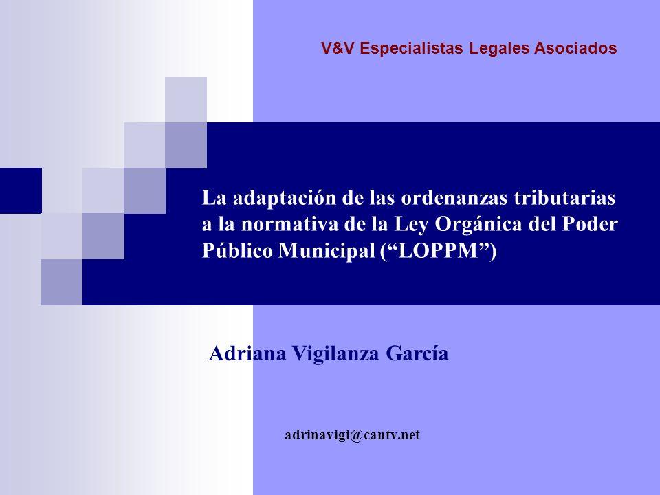 adrinavigi@cantv.net La adaptación de las ordenanzas tributarias a la normativa de la Ley Orgánica del Poder Público Municipal (LOPPM) Adriana Vigilan