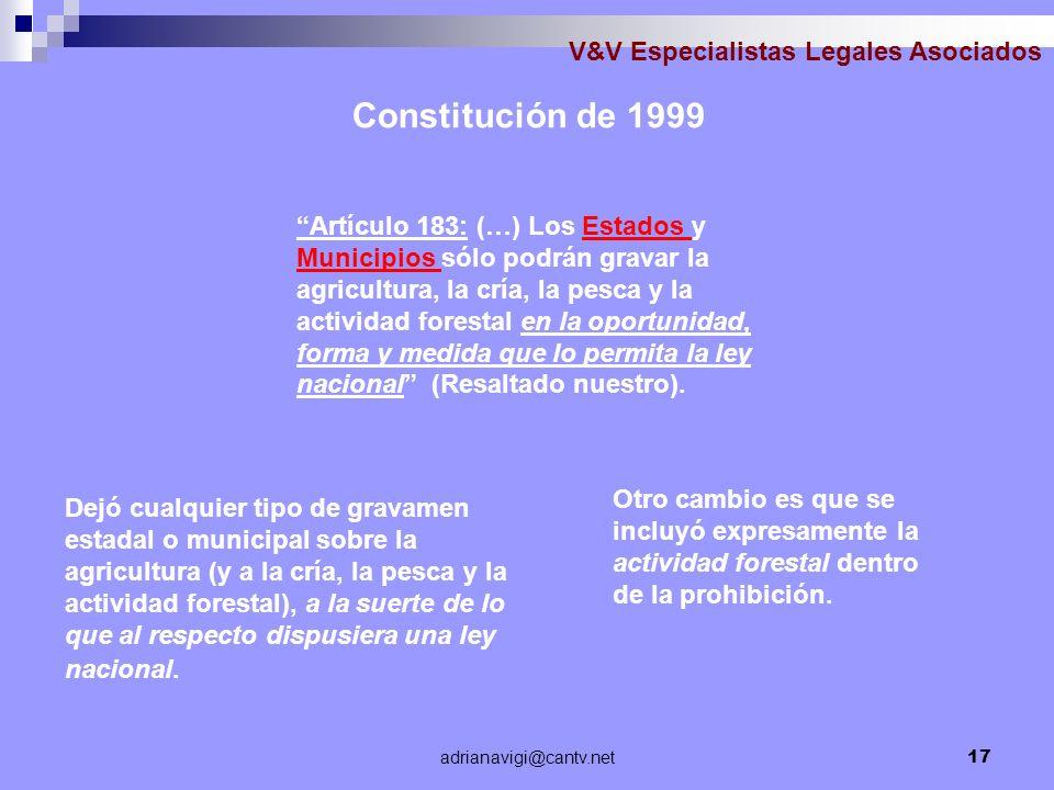 adrianavigi@cantv.net17 V&V Especialistas Legales Asociados Constitución de 1999 Artículo 183: (…) Los Estados y Municipios sólo podrán gravar la agri