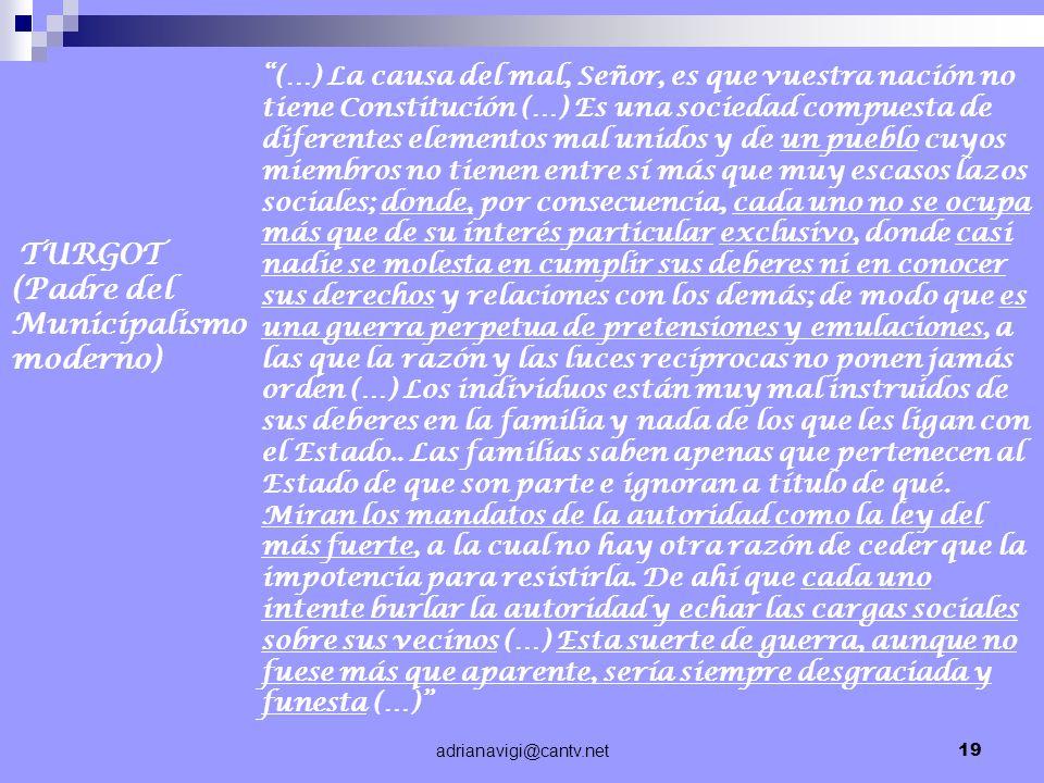adrianavigi@cantv.net19 TURGOT (Padre del Municipalismo moderno) (…) La causa del mal, Señor, es que vuestra nación no tiene Constitución (…) Es una s