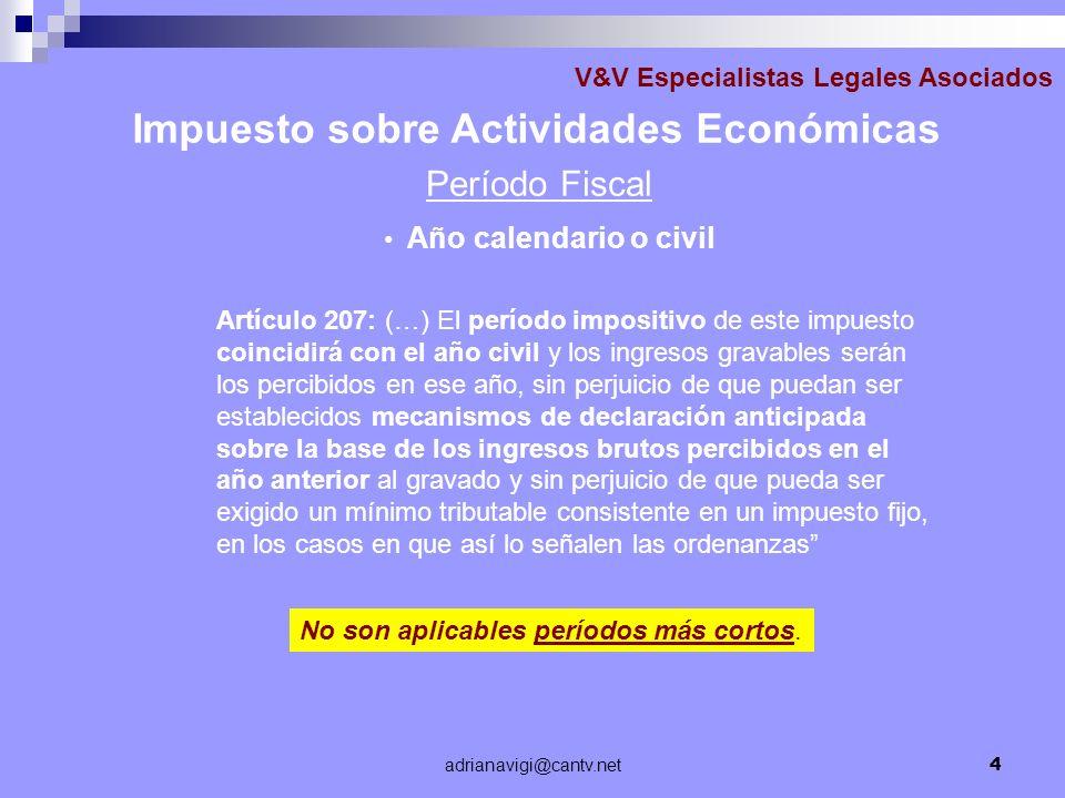 adrianavigi@cantv.net4 V&V Especialistas Legales Asociados Año calendario o civil Impuesto sobre Actividades Económicas Período Fiscal Artículo 207: (