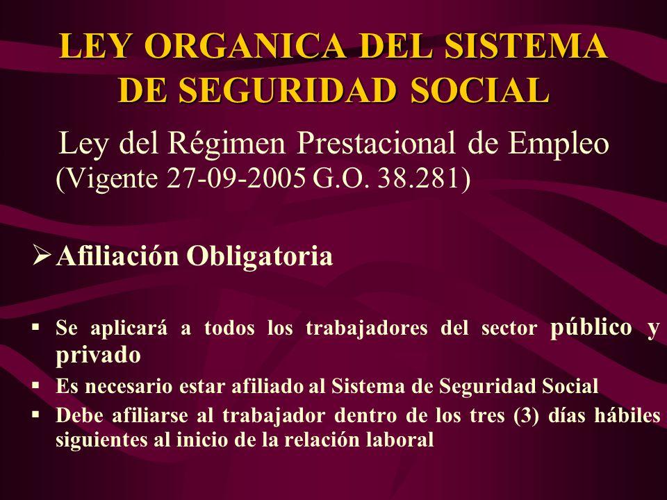 Ley del Régimen Prestacional de Empleo (Vigente 27-09-2005 G.O. 38.281) Afiliación Obligatoria Se aplicará a todos los trabajadores del sector público