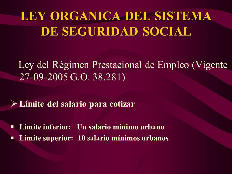 Ley del Régimen Prestacional de Empleo (Vigente 27-09-2005 G.O. 38.281) Límite del salario para cotizar Límite inferior: Un salario mínimo urbano Lími